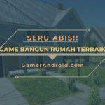 Game Membangun Rumah dan Isinya Offline Android