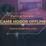 Game Horor Offline Android Terseram