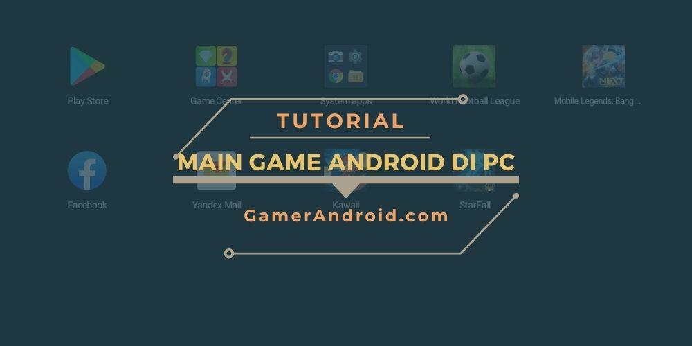 Cara Main Game Android di PC atau Laptop Terbaru 2021