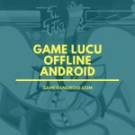 Game Lucu Offline Android Seru Bikin Ngakak